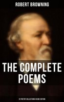The Complete Poems of Robert Browning - 22 Poetry Collections in One Edition