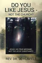 Do You Like Jesus - Not the Church?