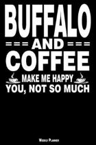 Buffalo and Coffee Make Me Happy You, Not So Much Weekly Planner