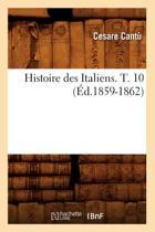Histoire Des Italiens. T. 10 ( d.1859-1862)