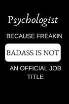 Psychologist Because Freakin Badass Is Not an Official Job Title: Appreciate Your Friend with This Funny Occupation Notebook
