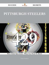 Pittsburgh Steelers 429 Success Secrets - 429 Most Asked Questions On Pittsburgh Steelers - What You Need To Know