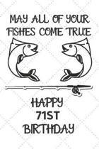 May All Of Your Fishes Come True Happy 71st Birthday: 71 Year Old Birthday Gift Pun Journal / Notebook / Diary / Unique Greeting Card Alternative