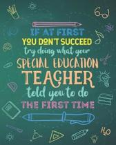 If At First You Don't Succeed Try Doing What Your Special Education Teacher Told You To Do The First Time: Dot Grid Notebook and Appreciation Gift for
