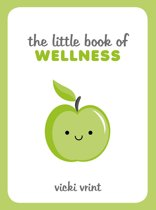 The Little Book of Wellness: Tips, Techniques and Quotes for a Healthy and Happy Life