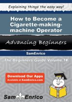 How to Become a Cigarette-making-machine Operator