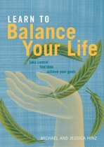 Learn to Balance Your Life: Take Control, Find Time, Achieve Your Goals