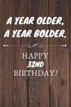 A Year Older A Year Bolder Happy 32nd Birthday: 32nd Birthday Gift / Journal / Notebook / Diary / Unique Greeting Cards Alternative