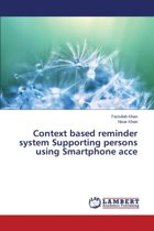 Context Based Reminder System Supporting Persons Using Smartphone Acce