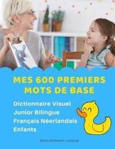 Mes 600 Premiers Mots de Base Dictionnaire Visuel Junior Bilingue Fran�ais N�erlandais Enfants: Apprendre a lire livre pour d�velopper le vocabulaire