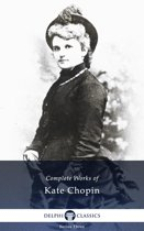 Complete Works of Kate Chopin (Delphi Classics)
