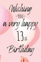 Wishing you a very happy 13th Birthday: Lined Birthday Journal and Unique Greeting Card I Gift Alternative for Women and Men