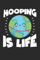 Hooping Is Life: Hula Hoop Erde Tag Notizbuch liniert DIN A5 - 120 Seiten f�r Notizen, Zeichnungen, Formeln - Organizer Schreibheft Pla
