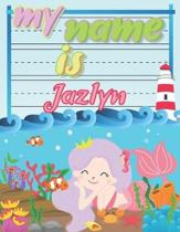 My Name is Jazlyn: Personalized Primary Tracing Book / Learning How to Write Their Name / Practice Paper Designed for Kids in Preschool a