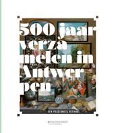 500 jaar verzamelen in Antwerpen