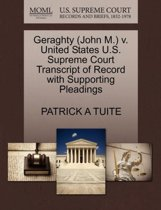 Geraghty (John M.) V. United States U.S. Supreme Court Transcript of Record with Supporting Pleadings