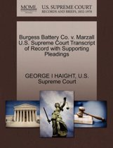 Burgess Battery Co. V. Marzall U.S. Supreme Court Transcript of Record with Supporting Pleadings