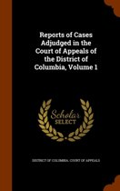 Reports of Cases Adjudged in the Court of Appeals of the District of Columbia, Volume 1