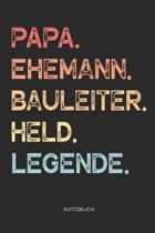 Papa. Ehemann. Bauleiter. Held. Legende. - Notizbuch