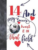 14 And My Soccer Heart Is On That Field: Soccer Gifts For Boys And Girls - A Writing Journal To Doodle And Write In - Players Blank Lined Journaling D