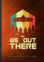 We Out There: Ufo Alien Lover Funny Lined Notebook Journal For Astronaut Scientist, Unique Special Inspirational Saying Birthday Gif