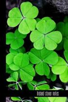 Ireland Clover Notes: small lined Ireland Notebook / Travel Journal to write in (6'' x 9'') 120 pages