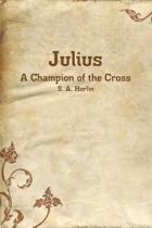 Julius, A Champion of the Cross