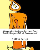 Coping with the Loss of a Loved One, Death, Stages of Grief, Bereavement