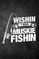 Wishin I Was Muskie Fishin