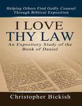 I Love Thy Law: An Expository Study of the Book of Daniel