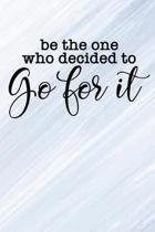 Be the one who decided go for it