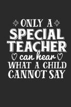 Only A Special Teacher Can Hear What A Child Cannot Say