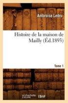 Histoire de la Maison de Mailly. Tome 1 ( d.1893)