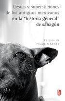 """Fiestas y supersticiones de los antiguos mexicanos en la """"Historia general"""" de Sahagún"""