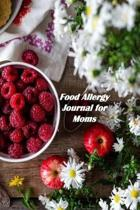 Food Allergy Journal for Moms: Food Diary and Health Journal to help discover and record Intolerance and symptoms of food allergies..