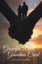 Grandpa Died, Grandma Cried