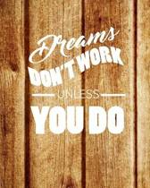 Dream Don't Work Unless You Do, Quote Inspiration Notebook, Dream Journal Diary, Dot Grid - Blank No Lined -Graph Paper, 8 X 10, 120 Page