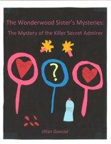 The Wonderwood Sister's Mysteries: The Mystery of the Killer Secret Admirer