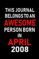 This Journal Belongs to an Awesome Person Born in April 2008