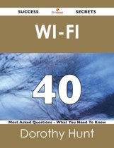 Wi-Fi 40 Success Secrets - 40 Most Asked Questions On Wi-Fi - What You Need To Know