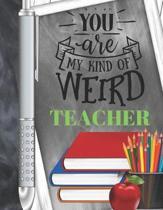 You Are My Kind Of Weird Teacher