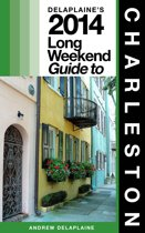Charleston: The Delaplaine 2014 Long Weekend Guide