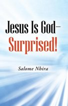 Jesus Is God—Surprised!