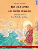 The Wild Swans - Les Cygnes Sauvages. Bilingual Children's Book Adapted from a Fairy Tale by Hans Christian Andersen (English - French)