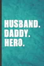 Husband Daddy Hero: Funny Blank Lined Father Mother Notebook/ Journal, Graduation Appreciation Gratitude Thank You Souvenir Gag Gift, Mode
