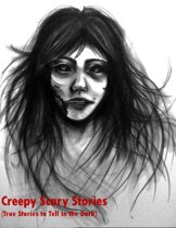 Creepy Scary Stories (True Stories to Tell In the Dark )
