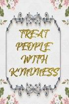 Treat People With Kindness: Lined Journal - Flower Lined Diary, Planner, Gratitude, Writing, Travel, Goal, Pregnancy, Fitness, Prayer, Diet, Weigh