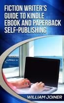 Fiction Writer's Guide to Kindle eBook and Paperback Self-Publishing
