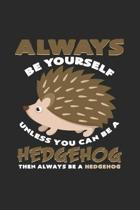 Always be yourself hedgehog: 6x9 Hedgehogs - lined - ruled paper - notebook - notes