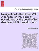 Resignation to the Divine Will. a Sermon [on Ps. XXXIX. 9] Occasioned by the Death of His Daughter, M. B. Langdon, Etc.